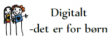 Digitalt - det er for børn
